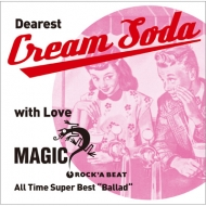 "〜Dearest Cream Soda with love MAGIC 〜All Time Super Best ""Ballad"