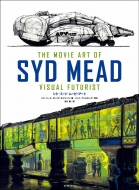 シド・ミード ムービーアート THE MOVIE ART OF SYD MEAD VISUAL FUTURIST