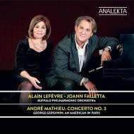 マテュー:ピアノ協奏曲第3番、ガーシュウィン:パリのアメリカ人 アラン・ルフェーヴル、ジョアン・ファレッタ&バッファロー・フィル