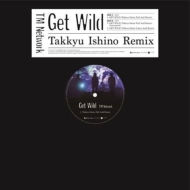 Get Wild (Takkyu Ishino Remix)(A面45回転/B面33回転/12インチアナログレコード)