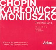 Polish Songs-chopin, Karlowicz, Moniuszko: Toczyska(Ms)Olejniczak(P)