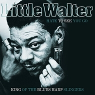Hate To See You Go: King Of The Blues Harp Slingers (180グラム重量盤)