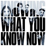 Knowing What You Know Now (アナログレコード)