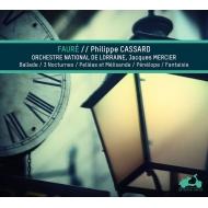 Ballade, Fantasy, Pelleas et Melisande, etc : Philippe Cassard(P)Mercier / Lorraine National Orchestra
