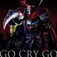 TVアニメ「オーバーロードII」オープニングテーマ「GO CRY GO」【通常盤】