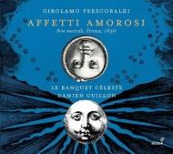 フレスコバルディ(1583-1643)/Affetti Amorosi-arie Musicali Firenze 1630: Guillon(Ct) / Le Banquet Celeste