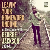 Leavin' Your Homework Undone-in The Studio With George Jackson: 1968-71