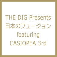 THE DIG Presents 日本のフュージョン featuring CASIOPEA 3rd