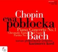 ショパン:ピアノ協奏曲第1番、バッハ:半音階的幻想曲とフーガ、パルティータ第6番 エヴァ・ポブウォツカ、カジミエシュ・コルド&ワルシャワ・フィル