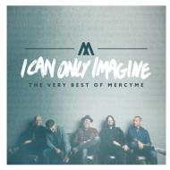 I Can Only Imagine -The Very Best Of Mercyme