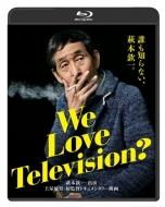 We Love Television? 【ブルーレイ版】