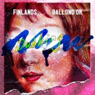 BALLOND'OR ×FINLANDS split 「NEW DUBBING」