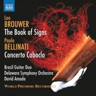 ブローウェル:徴の書、ベッリナーティ:カボクロ協奏曲 ブラジル・ギター・デュオ、デイヴィッド・アマード&デラウェア交響楽団