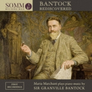 Bantock Rediscovered-piano Works: Marchant