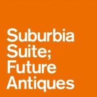 Suburbia Suite: Future Antiques EP【2018 レコードの日 限定盤】 (7インチシングルレコード)