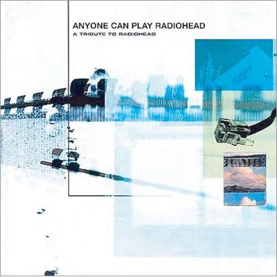 Anyone Can Play Radiohead -Atribute To Radiohead