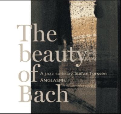 Beauty Of Bach -A Jazz Suiteby Stefan Forssen Anglaspel