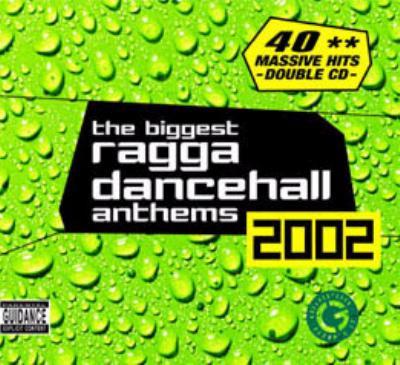 Biggest Ragga Dancehall Anthems 2002