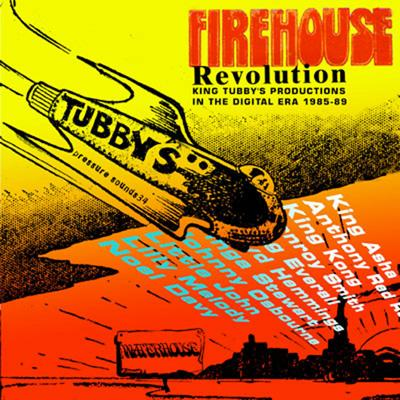 Firehouse Revolution -King Tubby's Productions In The Digital Era