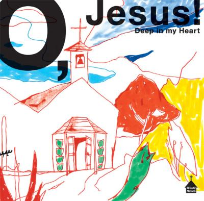 O, Jesus -Deep In My Heart