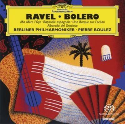 ボレロ、スペイン狂詩曲、バレエ『マ・メール・ロワ』、海原の小舟、道化師の朝の歌 ブーレーズ&ベルリン・フィル