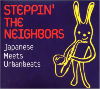 STEPPIN' THE NEIGHBORS Japanese Meets Urbanbeats