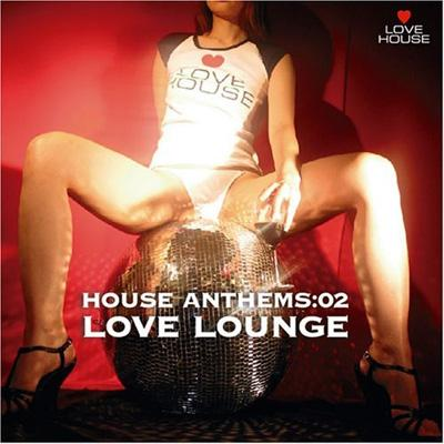 Love House: House Anthems: 02 -For Lounge