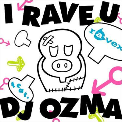 I RAVE U feat.DJ OZMA/HOUSE NATION feat.LISA