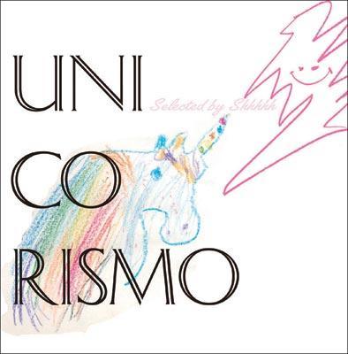 Unicorismo Selected By Shhhhh