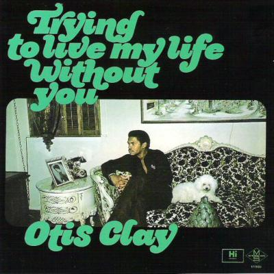 Otis Clay Trying To Live My Life Without You