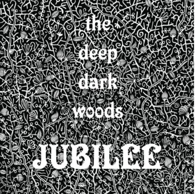 The Deep Dark Woods - Jubilee (2013)
