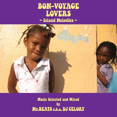 BON-VOYAGE LOVERS 〜Island Melodies〜Music Selected and Mixed by Mr.BEATS a.k.a.DJ CELORY