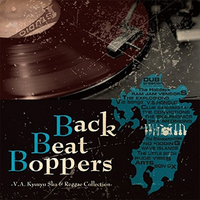 Back Beat Boppers -V.A.Kyusyu Ska & Reggae Collection-