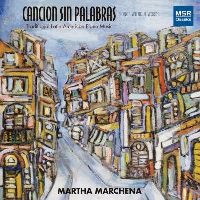 『無言歌〜伝統的なラテン・アメリカのピアノ曲集』 マルタ・マルチェナ