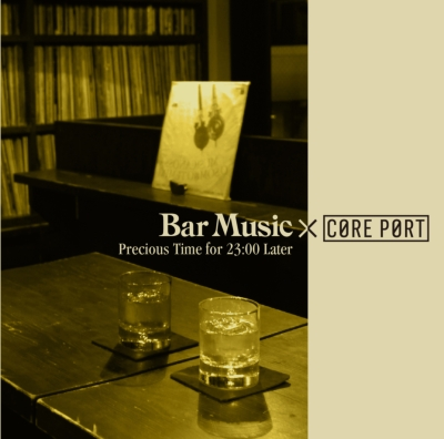 Bar Music×Core Port -Precious Time For 23: 00 Later