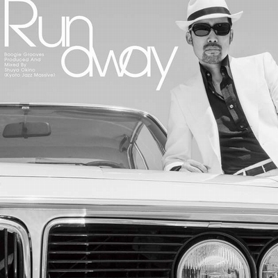 RUNAWAY 〜Boogie grooves produced and mixed by Shuya Okino(Kyoto Jazz Massive)〜