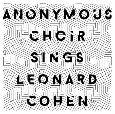 Anonymous Choir Sings Leonard Cohen