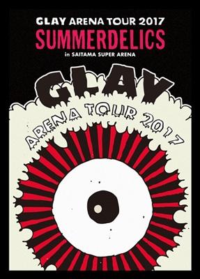 "GLAY ARENA TOUR 2017 ""SUMMERDELICS"" in SAITAMA SUPER ARENA"