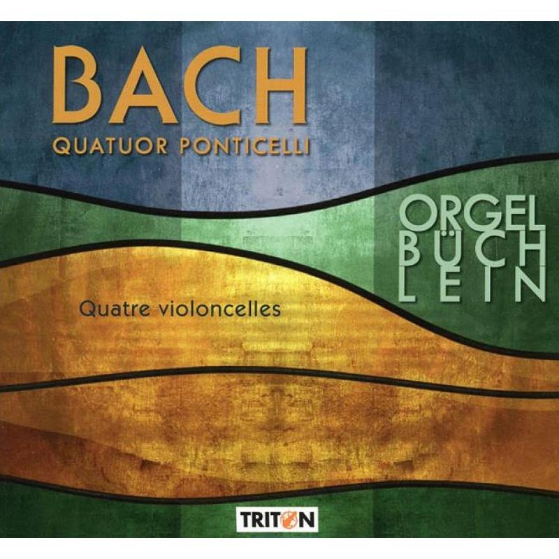 チェロ四重奏によるオルゲルビュヒライン(オルガン小曲集)より ポンティチェッリ四重奏団