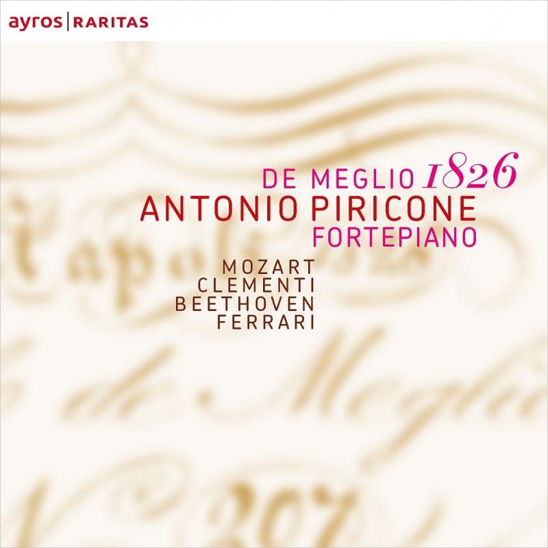 モーツァルト:ピアノ・ソナタ第15番、ベートーヴェン:ピアノ・ソナタ第22番、他 アントニオ・ピリコーネ(カルロ・デ・メッリオ1826年製フォルテピアノ)