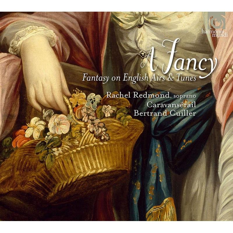 『A Fancy〜17世紀英国のエアとテューンに基づくファンタジー』 ベルトラン・キュイエ&カラヴァンセライル、レイチェル・レドモンド