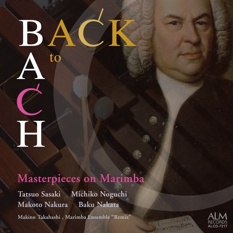 Back To Bach-masterpieces On Marimba: 佐々木達夫 野口道子 名倉誠人 中田麦