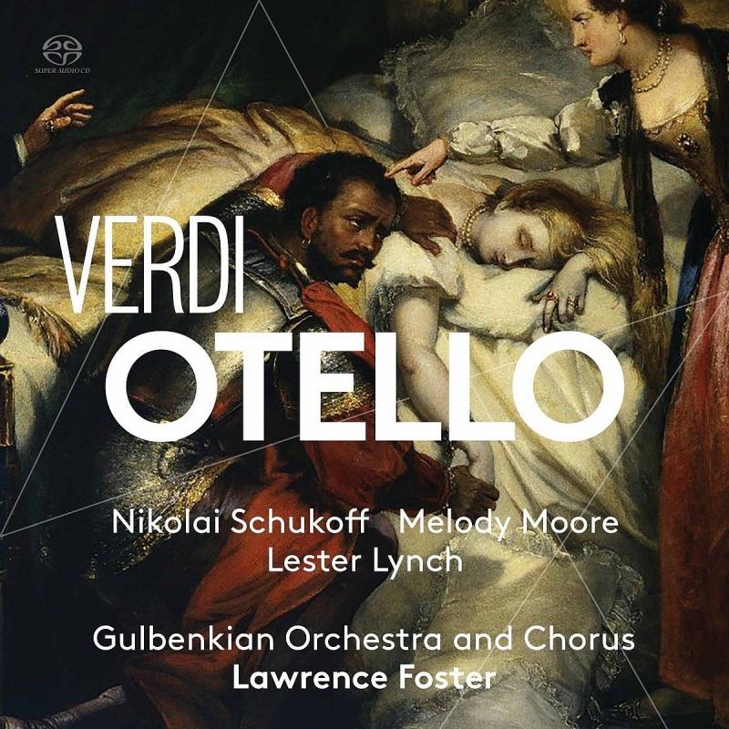 『オテロ』全曲 ローレンス・フォスター&グルベンキアン管弦楽団、ニコライ・シューコフ、メロディ・ムーア、レスター・リンチ、他(2016 ステレオ)(2SACD)