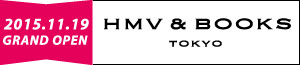 HMV&BOOKS TOKYO �{�Ɖ��y��Z����������͓X�A�a�J�ɃI�[�v���I
