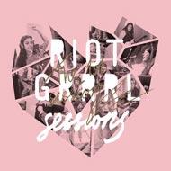 RIOT GRRRL SESSIONS 第一弾!