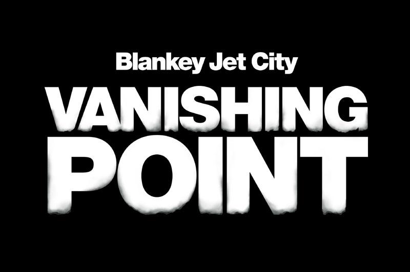 Blankey Jet City ドキュメンタリー映画 『VANISHING POINT』
