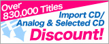 Import CD/Analog & Selected CD�@for Discount! Over 830,000 Titles!
