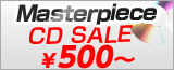 Masterpiece CD SALE from 500 Yen!