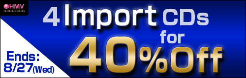 Ends: 8/27(Wed) Buy 4 or More Selected Import CDs Get 40% Off