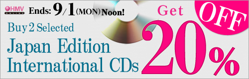 Ends: 9/1 (Mon) Noon! Buy 2 Selected Japan Edition International CDs Get 20% Off